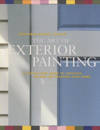 9780028636849: Benjamin Moore's Paints The Art of Exterior Painting: A Step-by-Step Guide to Choosing Colors and Painting Your Home