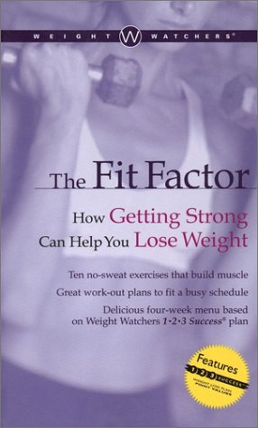 9780028637044: Weight Watchers The Fit Factor: How Getting Strong Can Help You Lose Weight