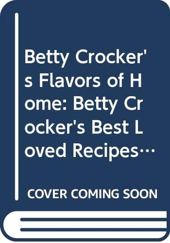 9780028637983: Betty Crocker's Flavors of Home: Betty Crocker's Best Loved Recipes and Betty Crocker's Old Fashioned Desserts