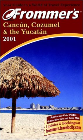 9780028638737: Frommer's 2001 Cancun, Cozumel and the Yucatan