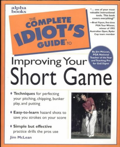 9780028638898: The Complete Idiot's Guide to Improving Your Short Game (Complete Idiot's Guides)