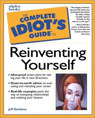 The Complete Idiot's Guide to Reinventing Yourself: Davidson, Jeff
