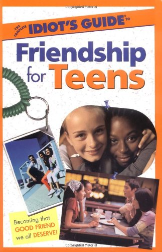 9780028641805: The Complete Idiot's Guide(r) to Friendship for Teens