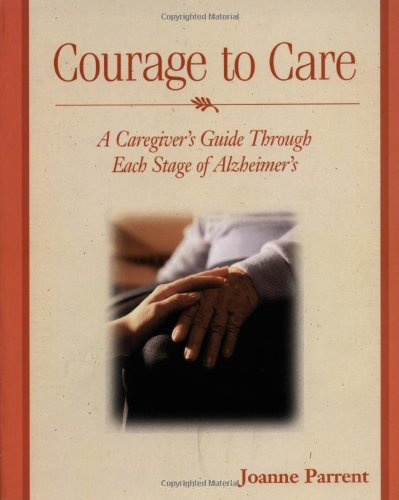 9780028642024: Courage to Care: A Caregiver's Guide Through Each Stage of Alzheimer's