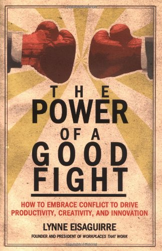 9780028642697: The Power of a Good Fight: How to Embrace Conflict to Drive Productivity, Creativity and Innovation