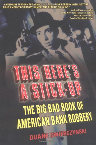9780028643441: This Here's A Stick-Up: The Big Bad Book of American Bank Robbery