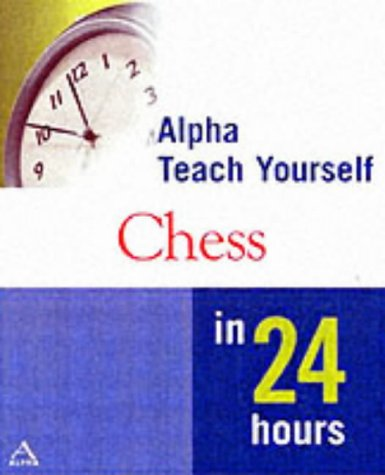 9780028644080: Teach Yourself Chess in 24 Hours (Alpha Books Teach Yourself in 24 Hours)