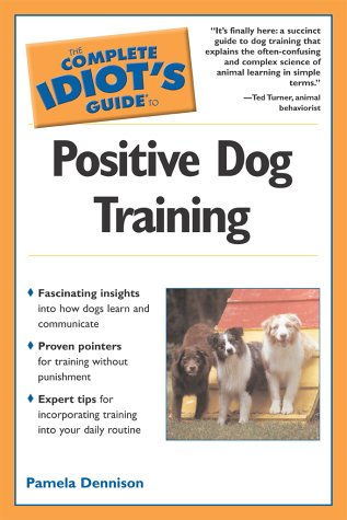 9780028644639: The Complete Idiot's Guide to Positive Dog Training