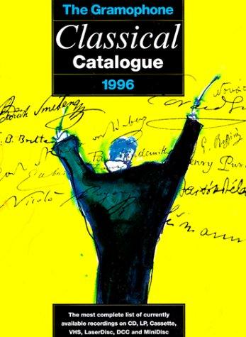 The Gramophone Classical Catalogue 1996: Bunting, Philippa [Editor];