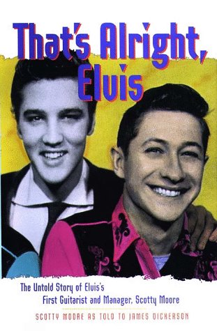9780028645995: That's Alright, Elvis: The Untold Story of Elvis' First Guitarist and Manager, Scotty Moore (Classic Rock Albums)
