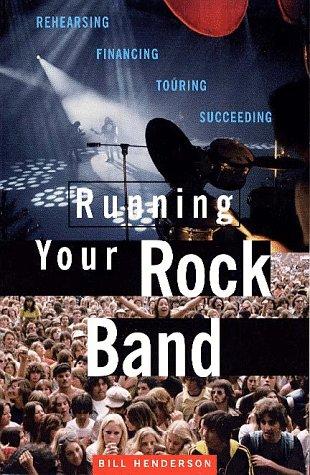 9780028646114: Running Your Rock Band: Rehearsing, Financing, Touring, Succeeding