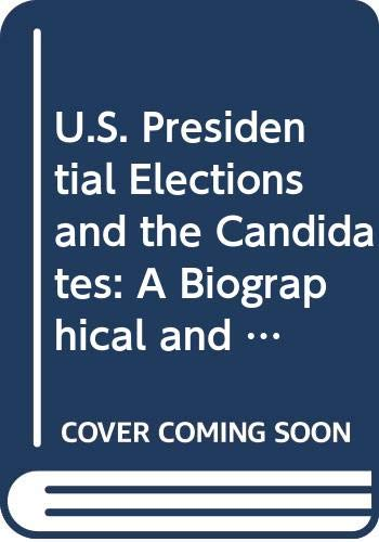 9780028646220: U.S. Presidential Candidates and the Elections: A Biographical and Historical Guide: 001