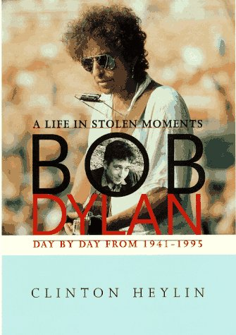 9780028646763: Bob Dylan: A Life in Stolen Moments Day by Day 1941-1995
