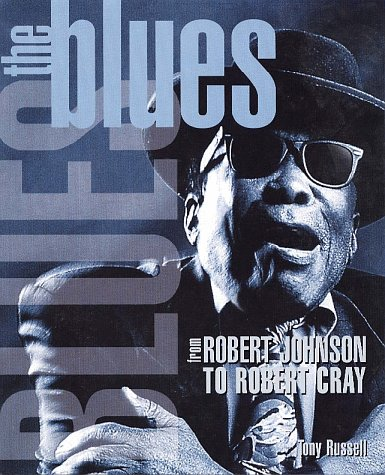 The Blues: From Robert Johnson to Robert Cray: Tony Russell