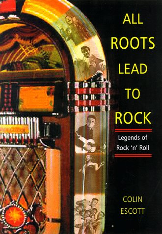 9780028648668: ALL ROOTS LEAD TO ROCK: Legends of Early Rock `n' Roll. A Bear Family Reader