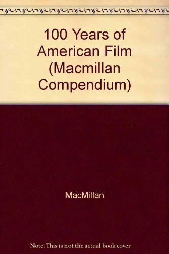 9780028653808: 100 Years of American Film (MacMillan Compendium)