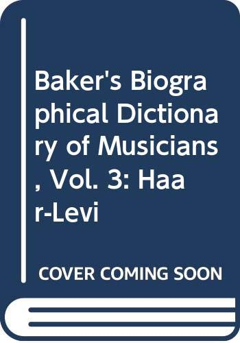 9780028655284: Baker's Biographical Dictionary of Musicians, Vol. 3: Haar-Levi