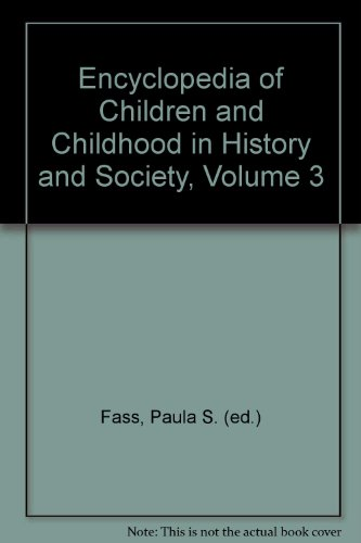 9780028657172: Encyclopedia of Children and Childhood in History and Society, Volume 3