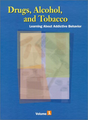 9780028657561: Drugs, Alcohol & Tobacco: Learning About Addictive Behavior (3 Volumes Set)