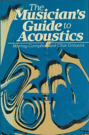 The Musician's Guide to Acoustics: Campbell, Murray;Greated, Clive