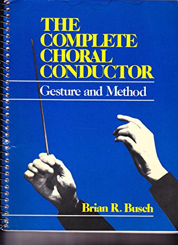 9780028703404: The Complete Choral Conductor: Gesture and Method