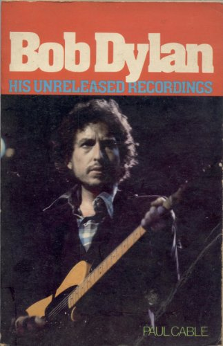 Bob Dylan, His Unreleased Recordings: Paul Cable