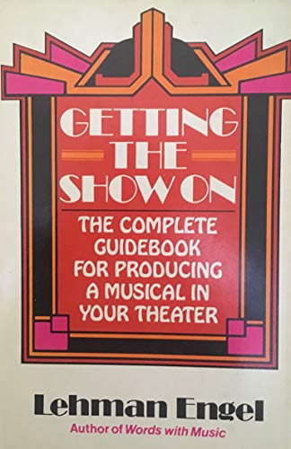 9780028706801: Getting the Show on: The Complete Guidebook for Producing a Musical in Your Theatre