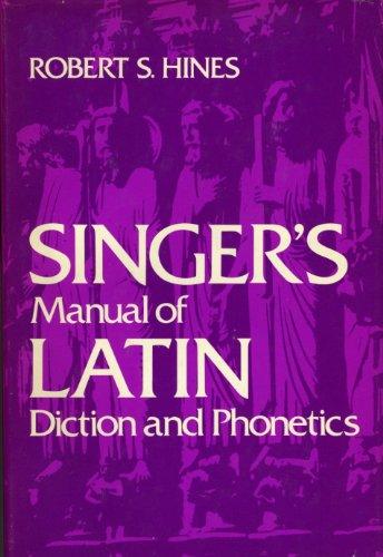 Singer's manual of Latin diction and phonetics: Hines, Robert Stephan