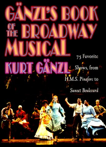 9780028708324: Ganzl's Book of the Broadway Musical: 75 Favorite Shows, from H.M.S. Pinafore to Sunset Boulevard