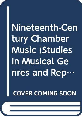 9780028710341: Nineteenth-Century Chamber Music (Studies in musical genres & repertories)