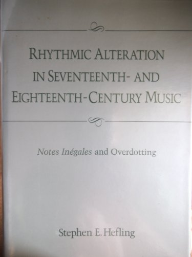 9780028710358: Rhythmic Alteration in Seventeenth- and Eighteenth- Century Music: Notes Inegales and Overdotting