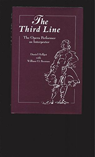 The Third Line: The Opera Performer As Interpreter: Helfgot, Daniel; Beeman, William O.