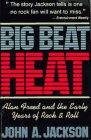 9780028711560: Big Beat Heat: Alan Freed and the Early Years of Rock and Roll