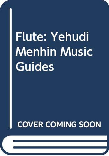 9780028713809: Flute: Yehudi Menhin Music Guides (Yehudi Menuhin music guides)