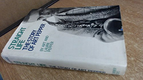 9780028718200: Straight Life: The Story of Art Pepper