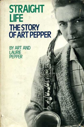 9780028718200: Straight Life: The Story of Art Pepper
