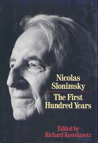 Nicolas Slonimsky: The First Hundred Years. Edited, with an Introduction, by Richard Kostelanetz.