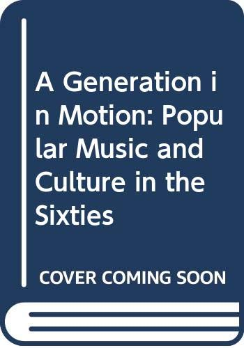 9780028718507: A Generation in Motion: Popular Music and Culture in the Sixties