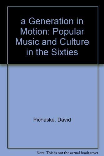 9780028718606: A generation in motion: Popular music and culture in the sixties