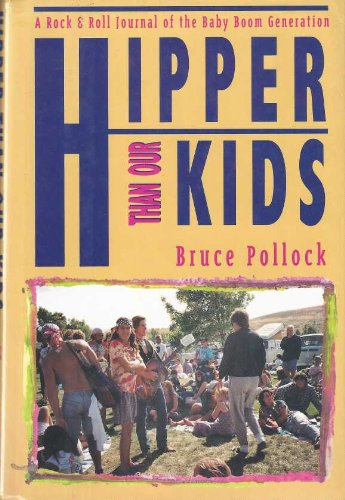 9780028720630: Hipper Than Our Kids: Rock and Roll Journal of the Baby Boom Generation