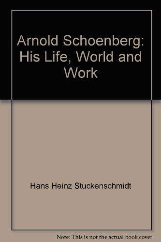 9780028724805: Arnold Schoenberg: His Life, World and Work