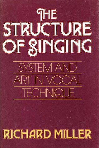 The Structure of Singing: System and Art: Miller, Richard