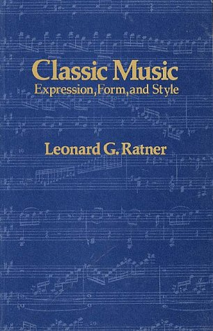 Classic Music: Expression, Form and Style: Leonard G. Ratner