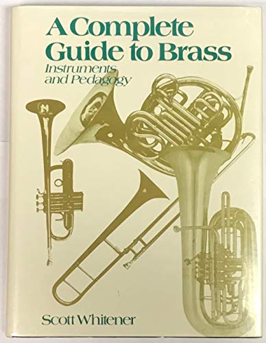 9780028728612: A Complete Guide to Brass: Instruments and Pedagogy