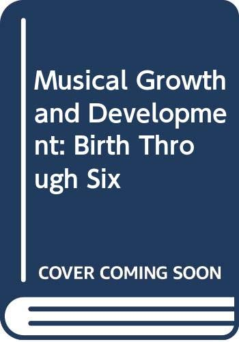 9780028730707: Musical Growth and Development: Birth Through Six