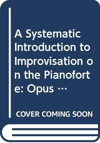 9780028732800: A Systematic Introduction to Improvisation on the Pianoforte: Opus 200