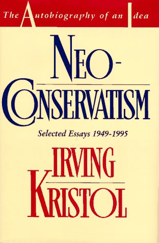 9780028740218: Neoconservatism: The Autobiography of an Idea/Selected Essays 1949-1995