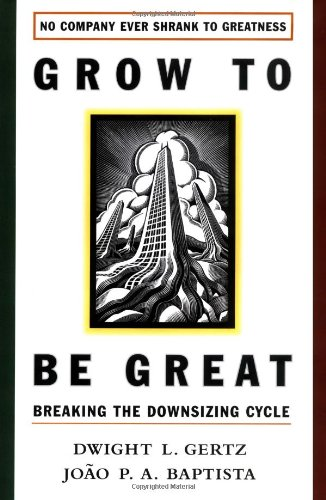 9780028740478: Grow to be Great: Breaking the Downsizing Cycle