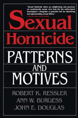 Sexual Homicide: Patterns and Motives- Paperback (0028740637) by John E. Douglas; Ann W. Burgess; Robert K. Ressler