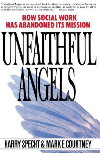 9780028740867: Unfaithful Angels: How Social Work Has Abonded Its Mission: How Social Work Has Abandoned Its Mission